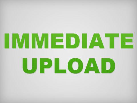 Immediate Upload